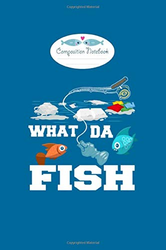 Composition Notebook: what da fish plastic in the sea pollution anglers - 50 sheets, 100 pages - 6 x 9 inches