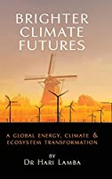 Brighter Climate Futures: A Global Energy, Climate & Ecosystem Transformation