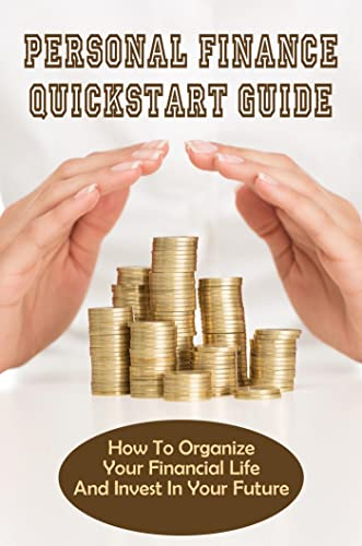 Personal Finance QuickStart Guide: How To Organize Your Financial Life And Invest In Your Future: How To Be More Organized With Your Money (English Edition)