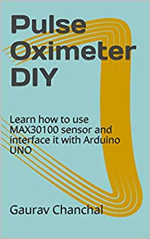Pulse Oximeter DIY  Learn how to use MAX30100 sensor and interface it with Arduino UNO