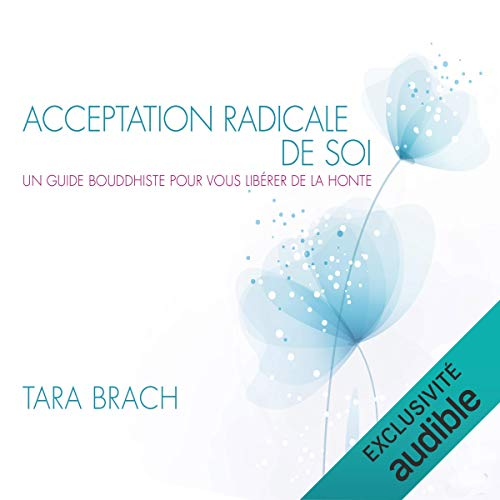 Acceptation radicale de soi. Un guide bouddhiste pour vous libérer de la honte cover art