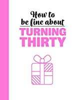 How to Be Fine About Turning Thirty (How to Be Fine About...)