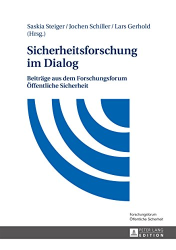 Sicherheitsforschung im Dialog: Beitraege aus dem Forschungsforum Oeffentliche Sicherheit (German Edition)