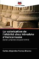La valorisation de l'altérité chez Hérodote d'Halicarnasse: Aborder, comprendre et exposer l'altérité