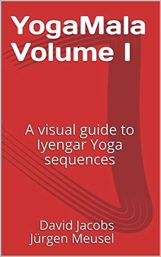 YogaMala Volume I: A visual guide to Iyengar Yoga sequences (English Edition)