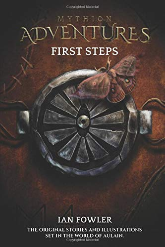 Mythion Adventures - First Steps: The original stories and illustrations set in the world of Aulain.