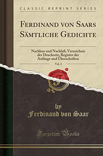 Ferdinand von Saars Sämtliche Gedichte, Vol. 2: Nachlese und Nachlaß; Verzeichnis der Druckorte; Register der Anfänge und Überschriften (Classic Reprint)