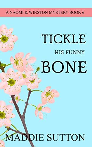 Tickle His Funny Bone: A Naomi & Winston Mystery (Naomi & Winston Mysteries Book 6) by [Maddie  Sutton]