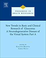 New Trends in Basic and Clinical Research of Glaucoma: A Neurodegenerative Disease of the Visual System Part A (Volume 220) (Progress in Brain Research, Volume 220)