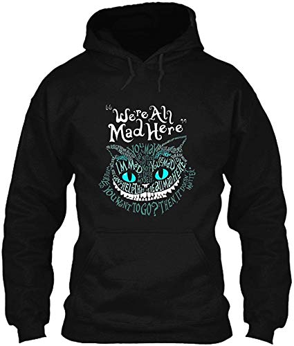 Cheshire Alice Cat We re All Mad Here Wonderland#HDB - Camiseta con capucha para hombre y mujer, color negro