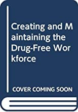 Creating and Maintaining the Drug-Free Workforce
