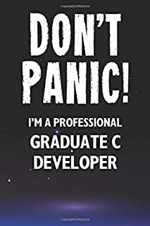 Don't Panic! I'm A Professional Graduate C Developer: Customized 100 Page Lined Notebook Journal Gift For A Busy Graduate ...