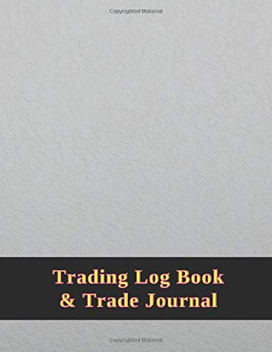 Trading Log Book & Trade Journal: Log Book For Stock Market Traders and Investors, 100 Pages Size 8.5 x 11 inch, Traders Dairy For traders of stocks, options, Futures, Forex and many more