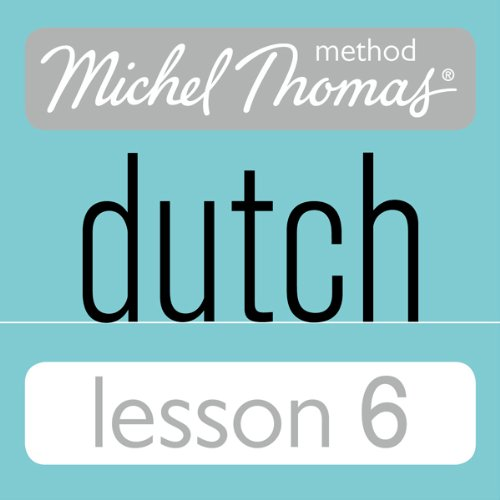 Michel Thomas Beginner Dutch, Lesson 6 audiobook cover art