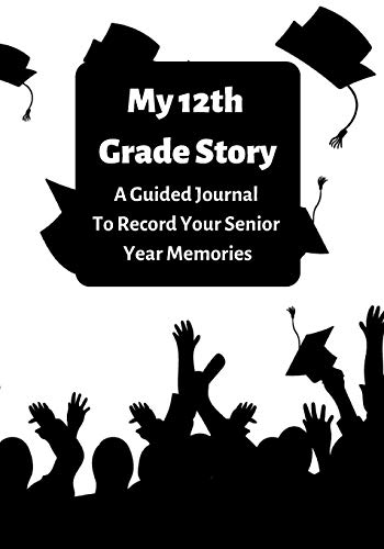 My 12th Grade Story: A Guided Journal To Record Your Senior Year Memories (School Year Memory Books)