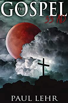 The Gospel 33 AD by [Paul Lehr]