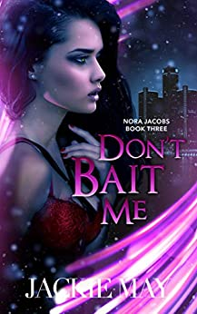 Don't Bait Me (Nora Jacobs Book 3) by [Jackie May]