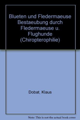 Blüten und Fledermäuse. Bestäubung durch Fledermäuse und Flughunde (Chiropterophilie)