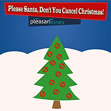 Please Santa, Don't You Cancel Christmas!
