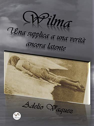 Wilma: Una supplica a una verità ancora latente