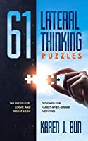 61 Lateral Thinking Puzzles: The Entry Level Logic And Riddle Book Designed For Family After-Dinner Activities