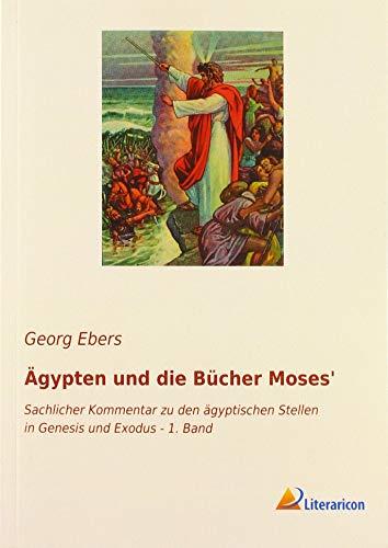 Ägypten und die Bücher Moses': Sachlicher Kommentar zu den ägyptischen Stellen in Genesis und Exodus - 1. Band