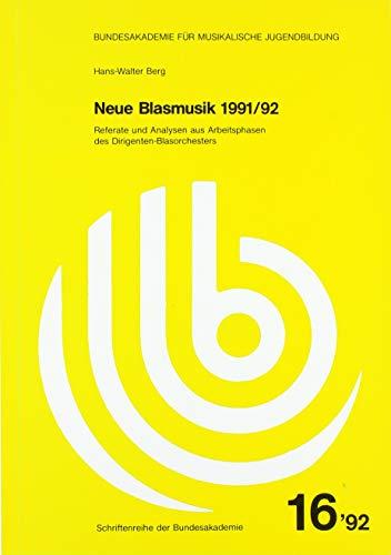 Neue Blasmusik 1991/92: Referate und Analysen aus Arbeitsphasen des Dirigenten-Blasorchesters (Bundesakademie für musikalische Jugendbildung)