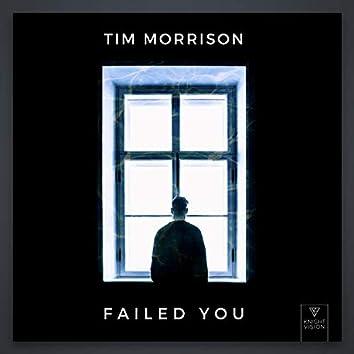 Failed You
