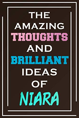 The Amazing Thoughts And Brilliant Ideas Of Niara: Blank Lined Notebook | Personalized Name Gifts