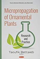 Micropropagation of Ornamental Plants: Research and Practice (Plant Science Research and Practices)