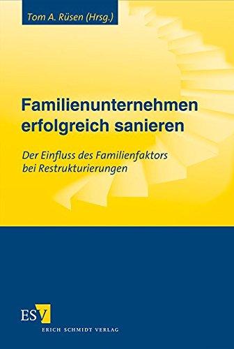 Familienunternehmen erfolgreich sanieren: Der Einfluss des Familienfaktors bei Restrukturierungen