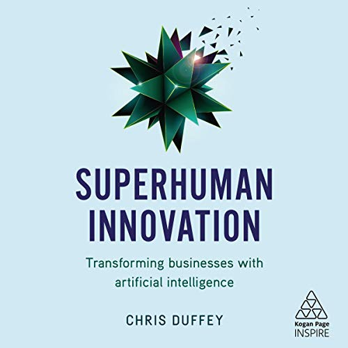 Superhuman Innovation: Transforming Businesses with Artificial Intelligence  By  cover art