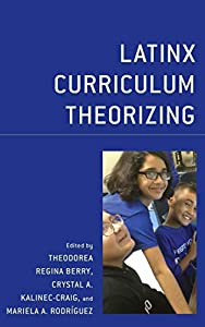 Latinx Curriculum Theorizing (Race and Education in the Twenty-First Century)