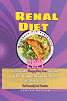Renal Diet Cookbook for Beginners 2021: The Optimal Guide to Managing Kidney Disease, Avoid Dialysis and Boost Your Health with Low Sodium, Low Phosphorus and Low Potassium Recipes That Practically Cook Themselves