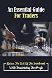 An Essential Guide For Traders: Reduce The Cost Of The Investment While Maximizing The Profits: Option Strategy Basics (English Edition)