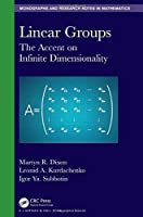 Linear Groups: The Accent on Infinite Dimensionality Front Cover