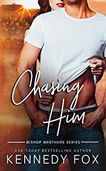 Chasing Him (Bishop Brothers Book 3) by [Kennedy Fox]
