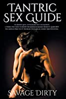 Tantric Sex Guide: The Highest Level Of Pleasure You Can Achieve. 11 Things You Need To Know For Maximum Massage Benefits. Learn Why You Should Practice It. Increase Your Sexual Energy And Potential