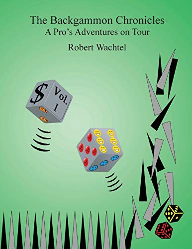Compare Textbook Prices for The Backgammon Chronicles: A Pro's Adventures on Tour Volume 1  ISBN 9780989549639 by Wachtel, Robert