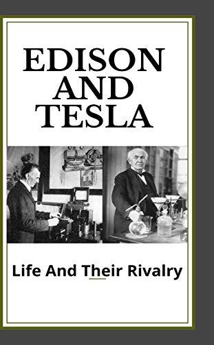 Edison And Tesla: Life And Their Rivalry: Nikola Tesla Lifespan (English Edition)