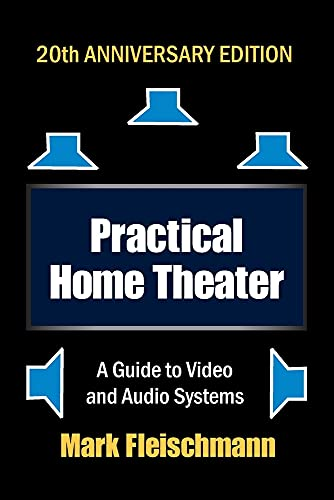 Practical Home Theater: A Guide to Video and Audio Systems (2022 Edition)