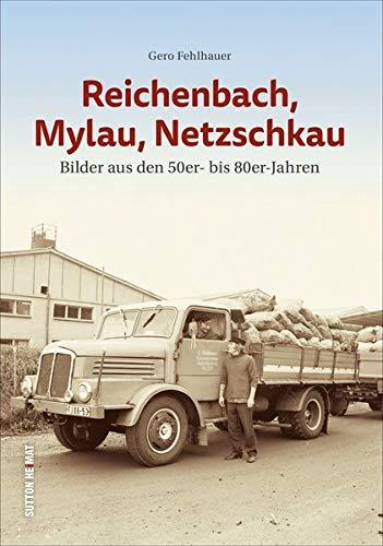 Reichenbach, Mylau, Netzschkau. Bilder aus den 50er- bis 80er-Jahren dokumentieren das Alltagsleben der Menschen (Sutton Archivbilder)