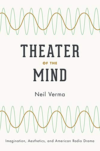 Compare Textbook Prices for Theater of the Mind: Imagination, Aesthetics, and American Radio Drama  ISBN 9780226853512 by Verma, Neil
