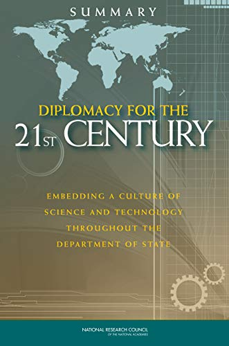 Diplomacy for the 21st Century: Embedding a Culture of Science and Technology Throughout the Department of State: Summary (English Edition)