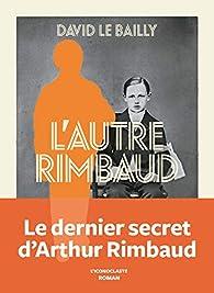 L'autre Rimbaud par David Le Bailly