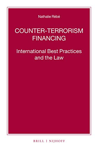 Counter-Terrorism Financing: International Best Practices and the Law (Nijhoff Law Specials, Band 98)
