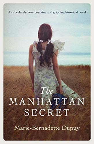The Manhattan Secret: An absolutely heartbreaking and gripping historical novel by [Marie-Bernadette Dupuy]
