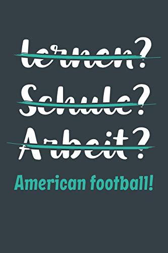 lernen? Schule? Arbeit? American football!: Notizbuch - tolles Geschenk für Notizen, Scribbeln und Erinnerungen aufbewahren | liniert mit 100 Seiten