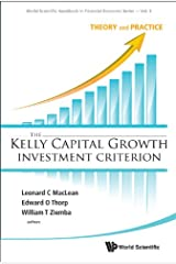 Kelly Capital Growth Investment Criterion, The: Theory And Practice (World Scientific Handbook In Financial Economics Series 3) Kindle Edition