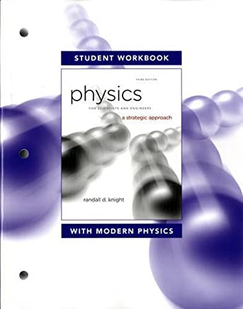 Student Workbook for Physics for Scientists and Engineers: A Strategic Approach with Modern Physics by Randall D. Knight (Professor Emeritus) (2012-01-06)